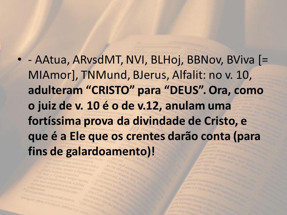- AAtua, ARvsdMT, NVI, BLHoj, BBNov, BViva [= MIAmor], TNMund, BJerus, Alfalit: no v.